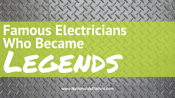 Famous Electricians who Became Legends